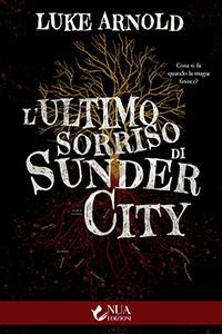 Romanzo dello scrittore Luke Arnold, cover con titolo L'ultimo sorriso di Sunder City, casa editrice Nua Edizioni