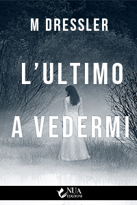 libro dal titolo l'ultimo a vedermi dell'autore M Dressler, casa editrice Nua Edizioni