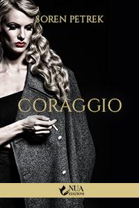 Cover del romanzo Coraggio dell'autore Soren Petrek della casa editrice Nua Edizioni