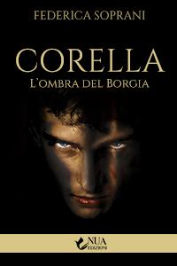 Cover del libro Corella l'ombra dei Borgia dell'autrice Federica Soprani, casa editrice Nua Edizioni