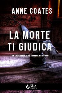 Copertina del libro La Morte ti Giudica dell'autrice Anne Coates, casa editrice Nua Edizioni